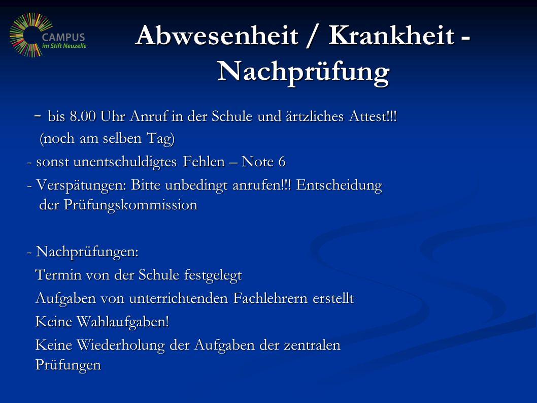 Abwesenheit / Krankheit - Nachprüfung - bis 8.00 Uhr Anruf in der Schule und ärtzliches Attest!!.