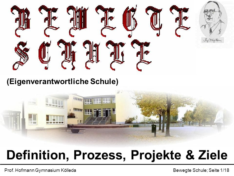 Prof. Hofmann Gymnasium KölledaBewegte Schule; Seite 1/18 (Eigenverantwortliche Schule) Definition, Prozess, Projekte & Ziele