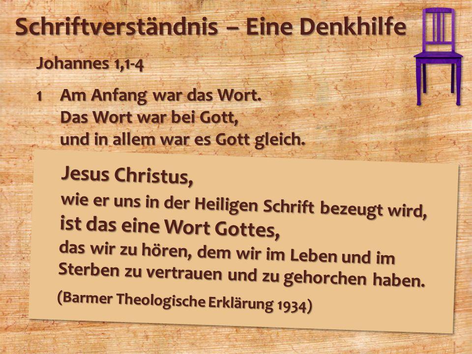 Schriftverständnis – Eine Denkhilfe Johannes 1,1-4 1Am Anfang war das Wort. Das Wort war bei Gott, und in allem war es Gott gleich. 2Von Anfang an war