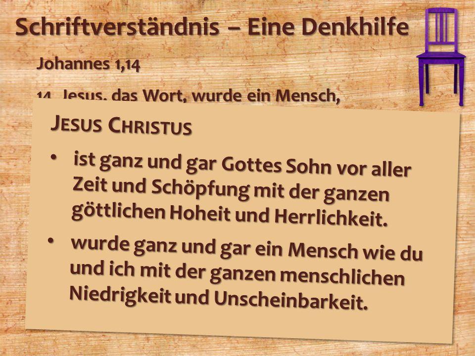 Schriftverständnis – Eine Denkhilfe Johannes 1,14 14Jesus, das Wort, wurde ein Mensch, ein wirklicher Mensch von Fleisch und Blut. Er lebte unter uns,