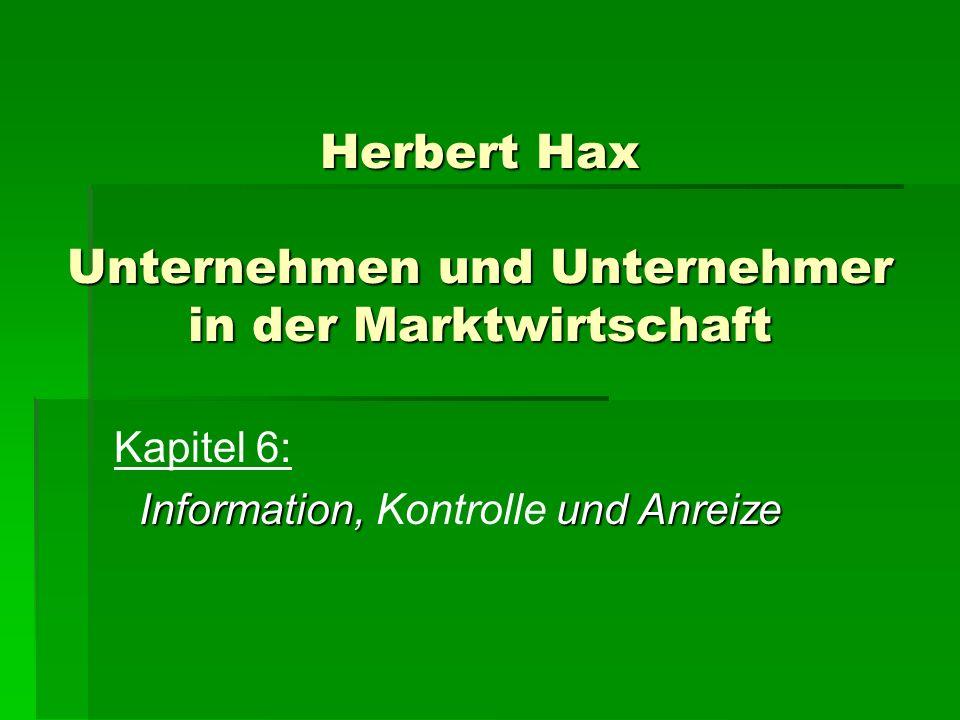 Herbert Hax Unternehmen und Unternehmer in der Marktwirtschaft Kapitel 6: Information, und Anreize Information, Kontrolle und Anreize
