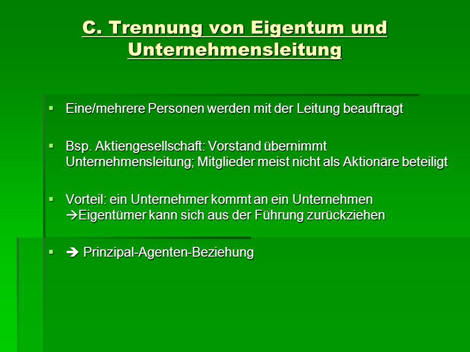 C. Trennung von Eigentum und Unternehmensleitung Eine/mehrere Personen werden mit der Leitung beauftragt Eine/mehrere Personen werden mit der Leitung