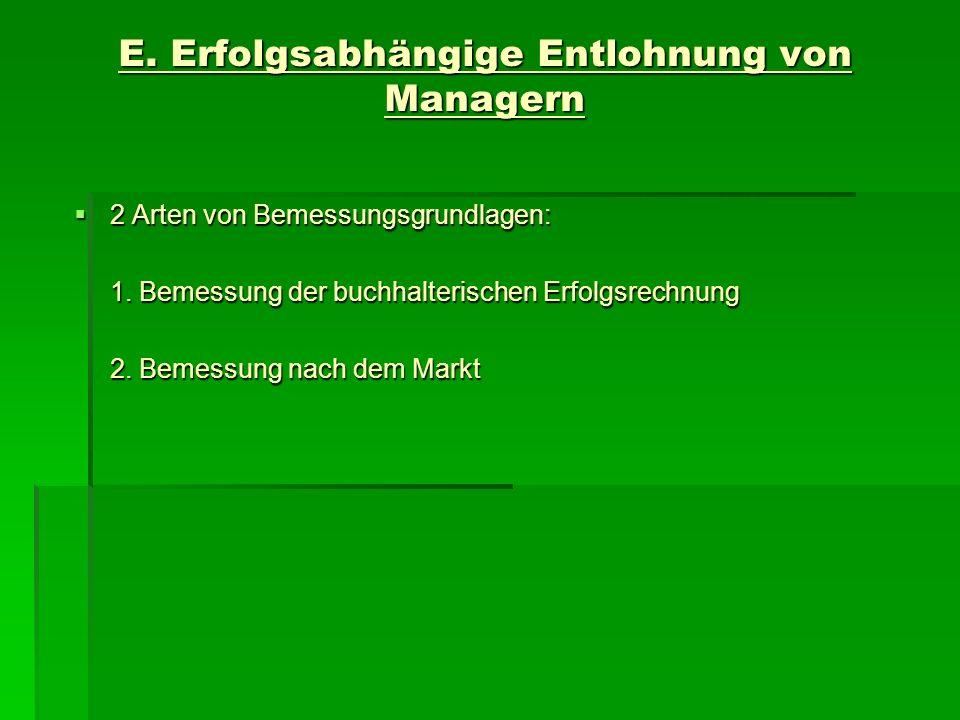 E. Erfolgsabhängige Entlohnung von Managern 2 Arten von Bemessungsgrundlagen: 2 Arten von Bemessungsgrundlagen: 1. Bemessung der buchhalterischen Erfo