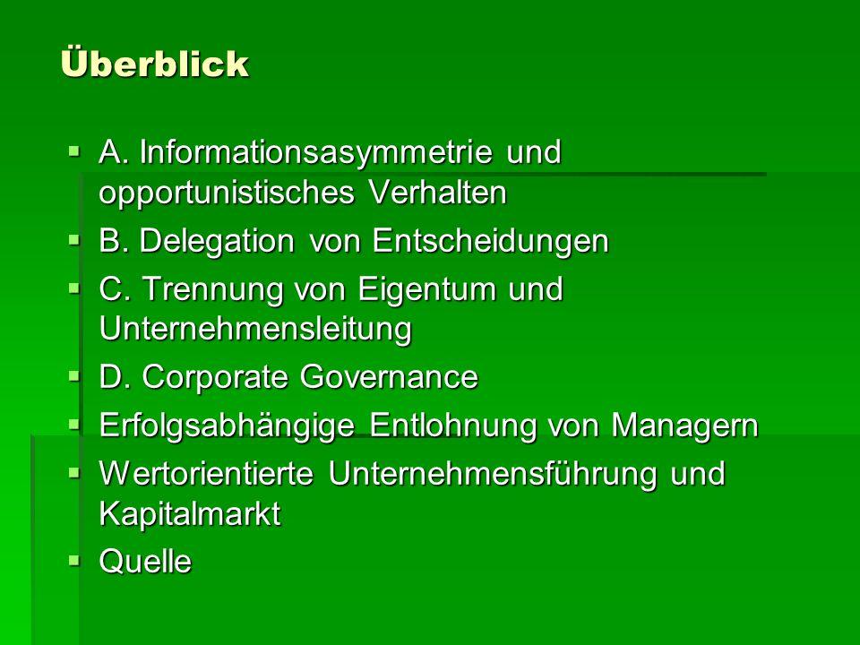 Überblick A. Informationsasymmetrie und opportunistisches Verhalten A. Informationsasymmetrie und opportunistisches Verhalten B. Delegation von Entsch