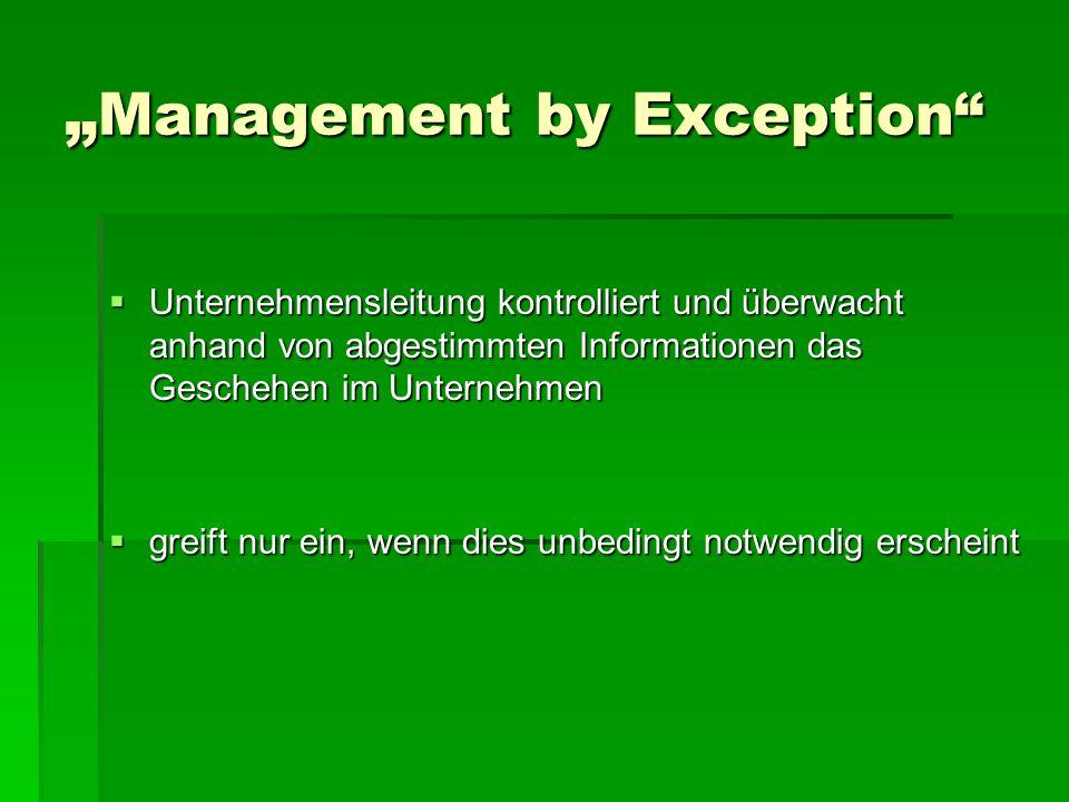 Management by Exception Management by Exception Unternehmensleitung kontrolliert und überwacht anhand von abgestimmten Informationen das Geschehen im