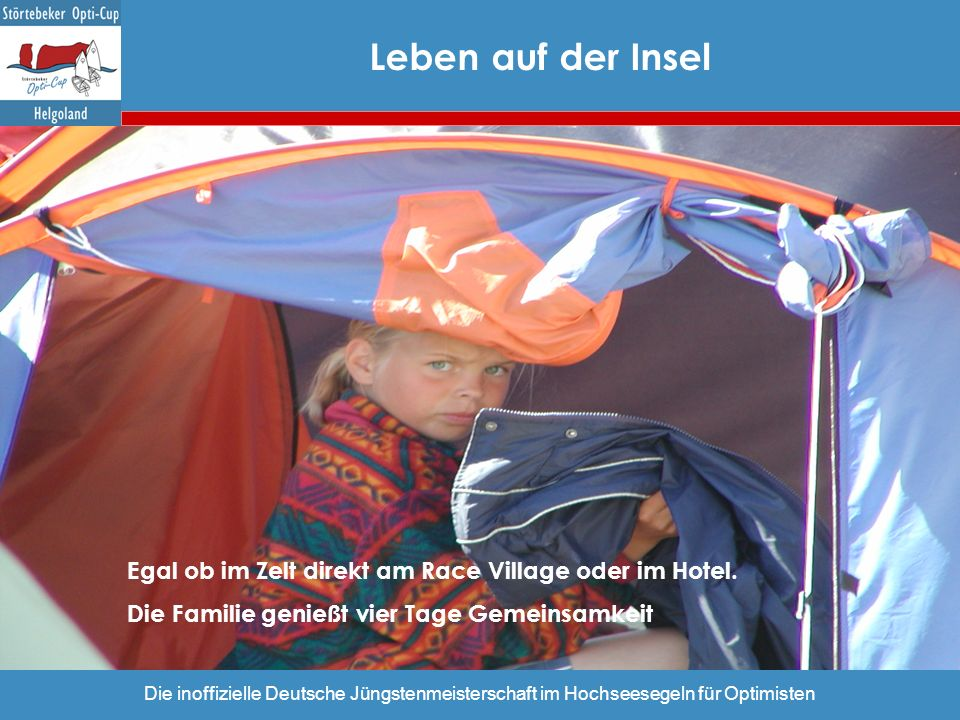 Die inoffizielle Deutsche Jüngstenmeisterschaft im Hochseesegeln für Optimisten Egal ob im Zelt direkt am Race Village oder im Hotel. Die Familie geni