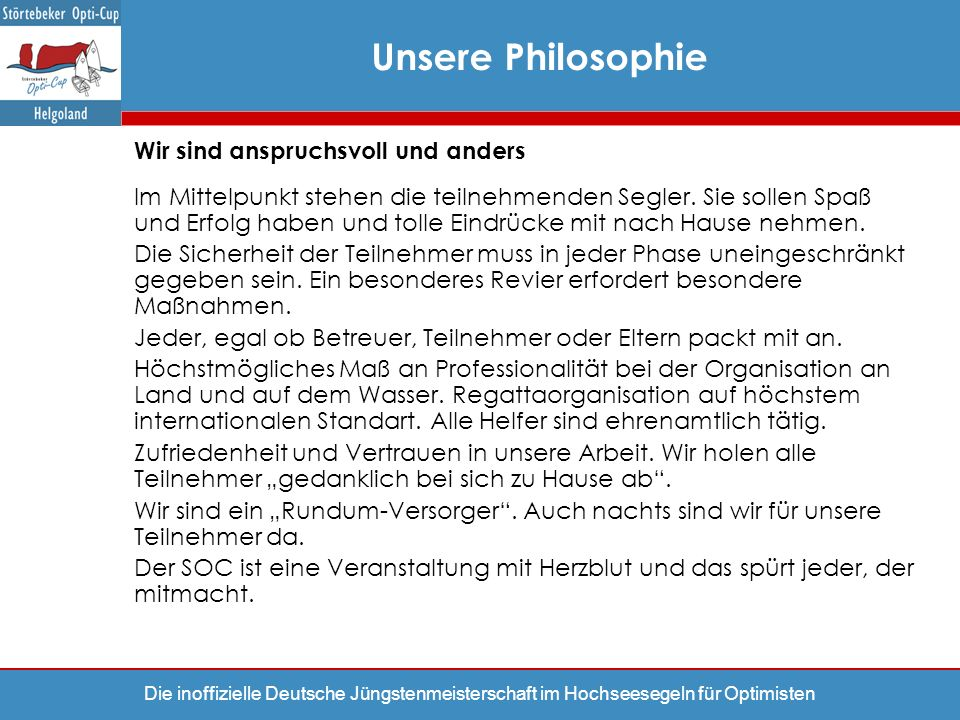 Die inoffizielle Deutsche Jüngstenmeisterschaft im Hochseesegeln für Optimisten Unsere Philosophie Wir sind anspruchsvoll und anders Im Mittelpunkt st