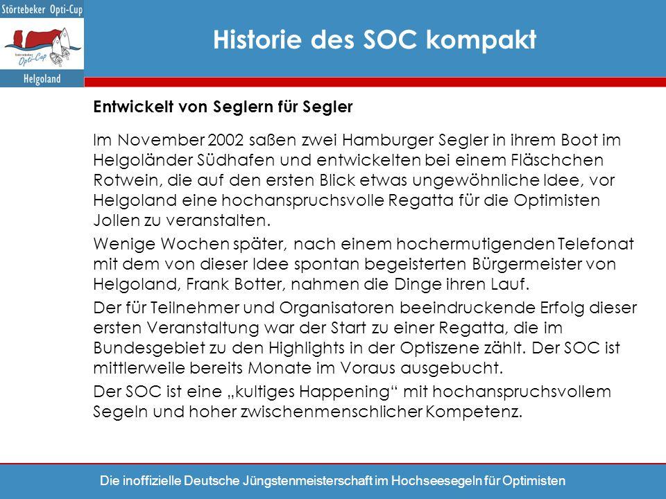 Die inoffizielle Deutsche Jüngstenmeisterschaft im Hochseesegeln für Optimisten Historie des SOC kompakt Entwickelt von Seglern für Segler Im November