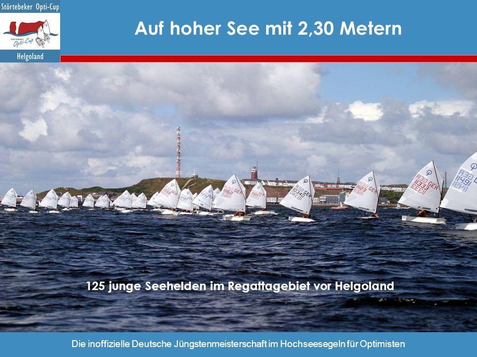 Die inoffizielle Deutsche Jüngstenmeisterschaft im Hochseesegeln für Optimisten 125 junge Seehelden im Regattagebiet vor Helgoland Auf hoher See mit 2
