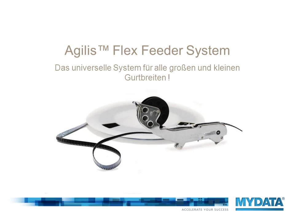 Agilis Flex Feeder Das universelle System für alle großen und kleinen Gurtbreiten .