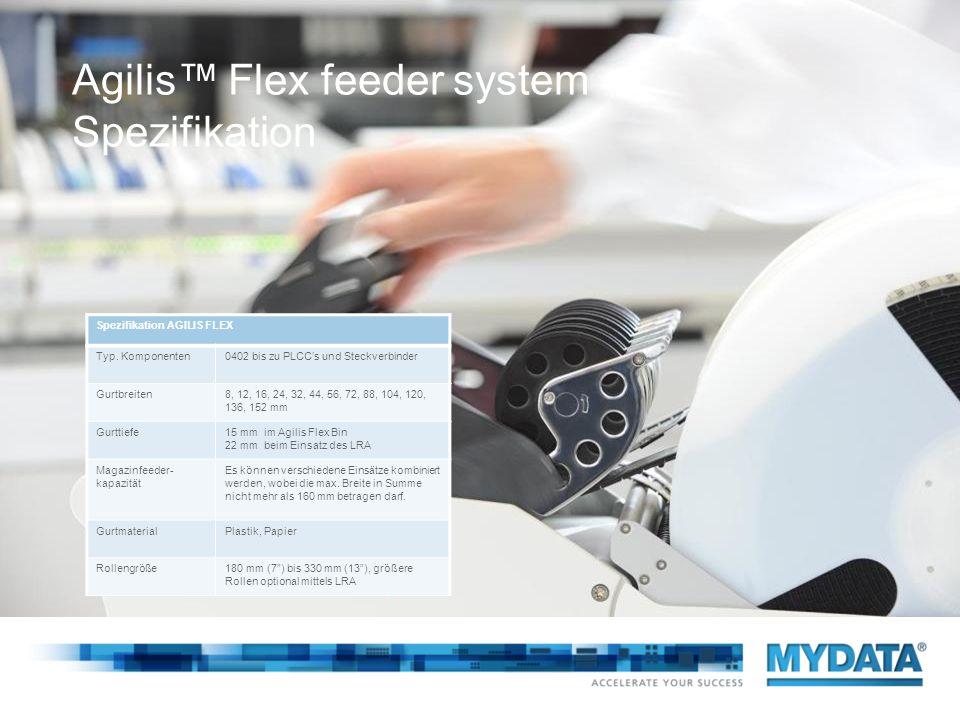 Agilis Flex feeder system Spezifikation Spezifikation AGILIS FLEX Typ. Komponenten0402 bis zu PLCCs und Steckverbinder Gurtbreiten8, 12, 16, 24, 32, 4