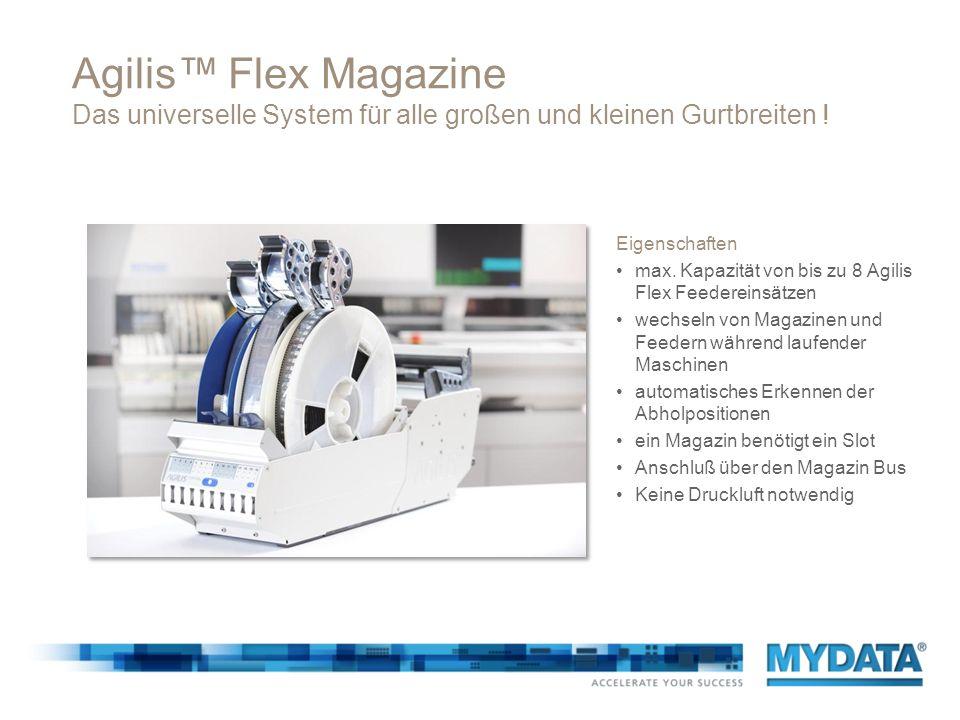 Agilis Flex Magazine Das universelle System für alle großen und kleinen Gurtbreiten ! Eigenschaften max. Kapazität von bis zu 8 Agilis Flex Feedereins