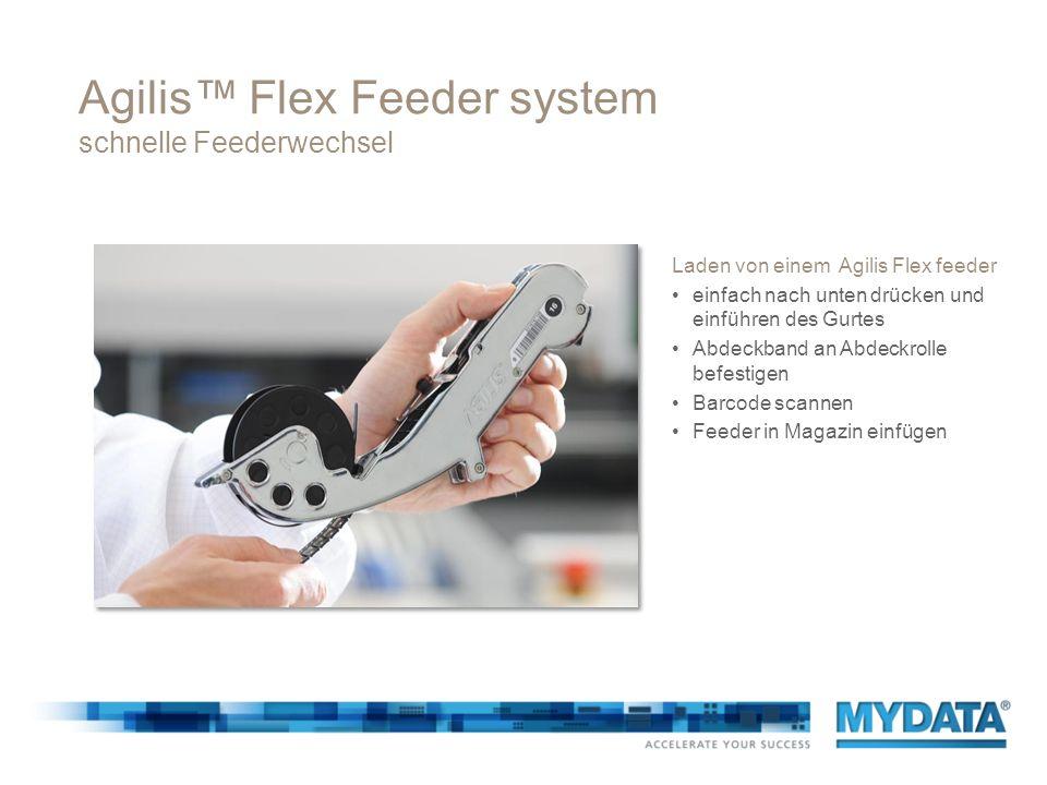 Agilis Flex Feeder system schnelle Feederwechsel Laden von einem Agilis Flex feeder einfach nach unten drücken und einführen des Gurtes Abdeckband an