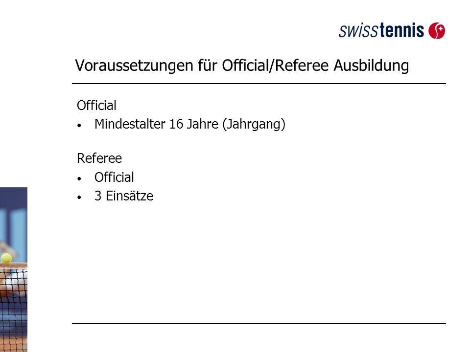 Voraussetzungen für Official/Referee Ausbildung Official Mindestalter 16 Jahre (Jahrgang) Referee Official 3 Einsätze