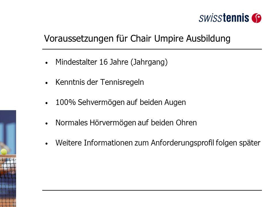 Voraussetzungen für Chair Umpire Ausbildung Mindestalter 16 Jahre (Jahrgang) Kenntnis der Tennisregeln 100% Sehvermögen auf beiden Augen Normales Hörvermögen auf beiden Ohren Weitere Informationen zum Anforderungsprofil folgen später