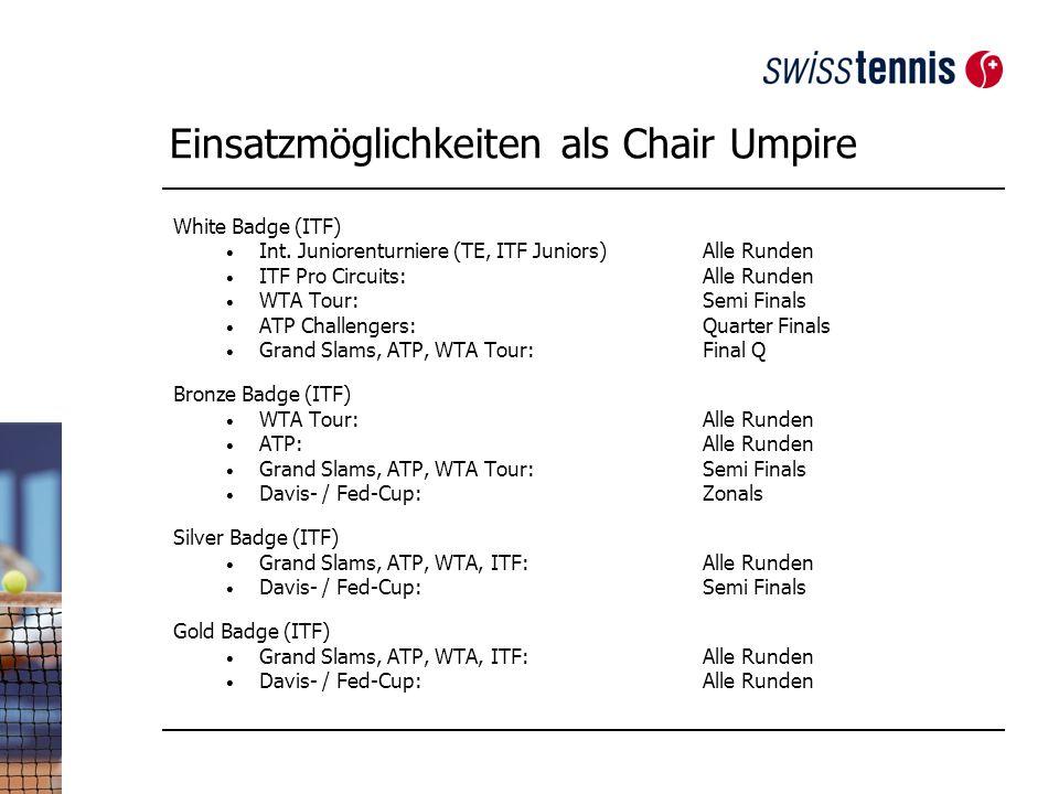 Einsatzmöglichkeiten als Chair Umpire White Badge (ITF) Int.