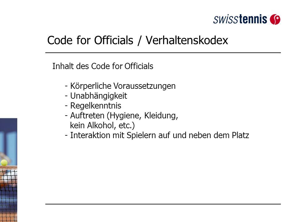 Code for Officials / Verhaltenskodex Inhalt des Code for Officials - Körperliche Voraussetzungen - Unabhängigkeit - Regelkenntnis - Auftreten (Hygiene, Kleidung, kein Alkohol, etc.) - Interaktion mit Spielern auf und neben dem Platz