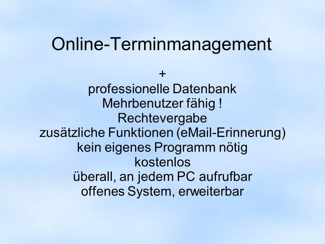 Online-Terminmanagement + professionelle Datenbank Mehrbenutzer fähig ! Rechtevergabe zusätzliche Funktionen (eMail-Erinnerung) kein eigenes Programm