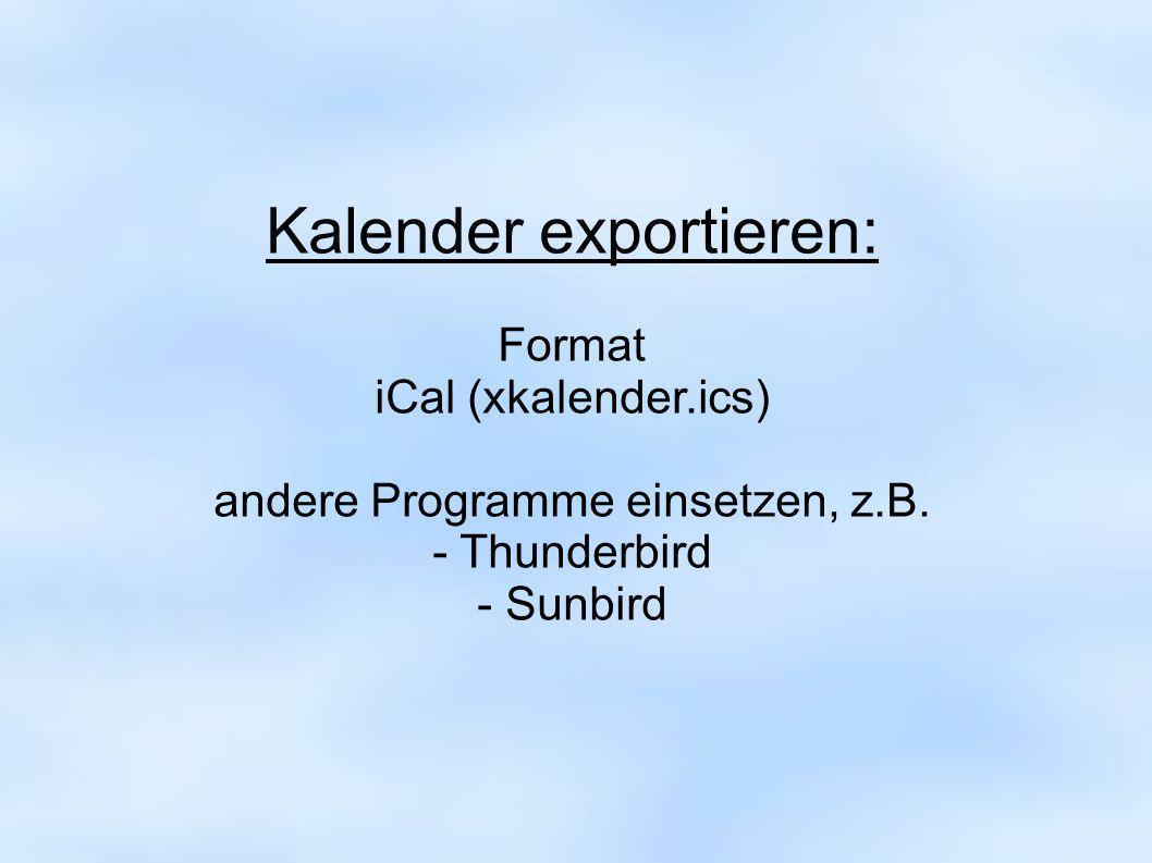 Kalender exportieren: Format iCal (xkalender.ics) andere Programme einsetzen, z.B. - Thunderbird - Sunbird
