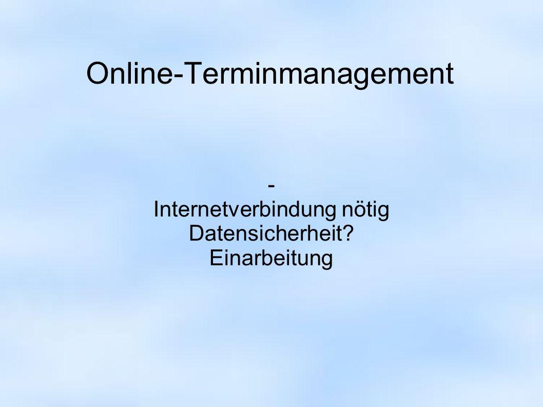 Online-Terminmanagement - Internetverbindung nötig Datensicherheit? Einarbeitung