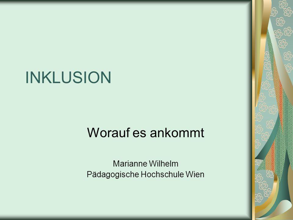 INKLUSION Worauf es ankommt Marianne Wilhelm Pädagogische Hochschule Wien