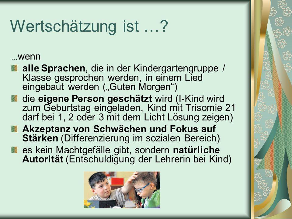 Wertschätzung ist …? … wenn alle Sprachen, die in der Kindergartengruppe / Klasse gesprochen werden, in einem Lied eingebaut werden (Guten Morgen) die
