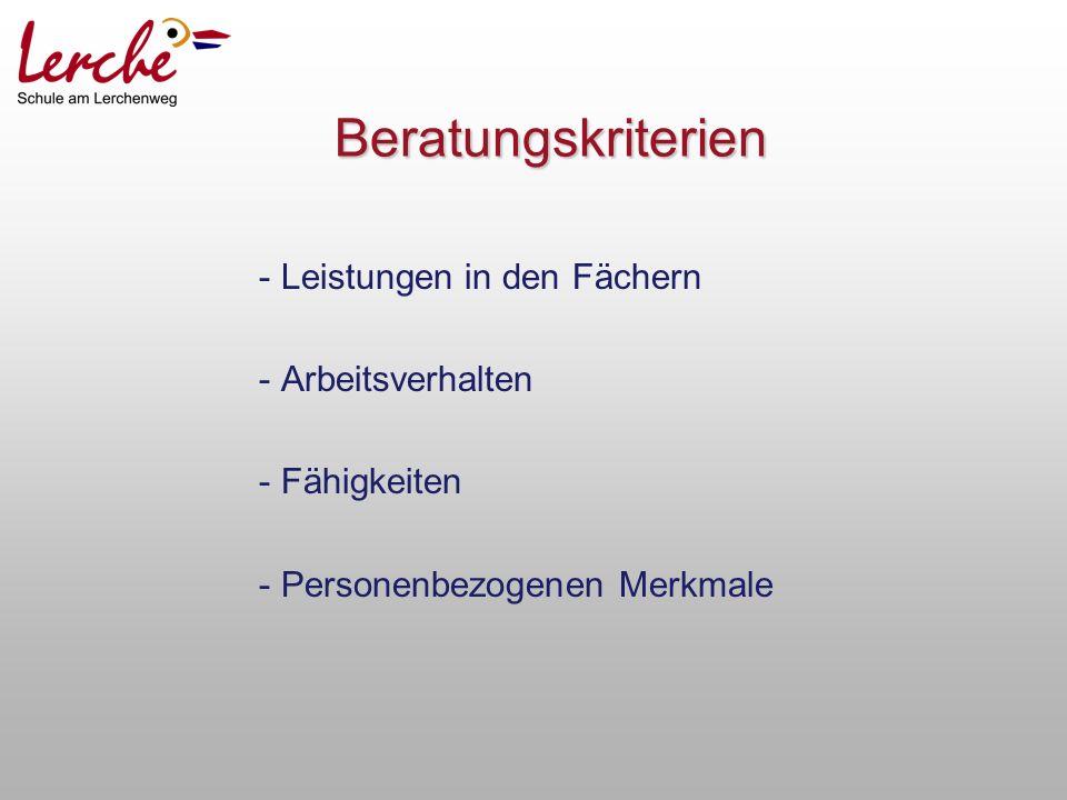 Beratungskriterien - Leistungen in den Fächern - Arbeitsverhalten - Fähigkeiten - Personenbezogenen Merkmale