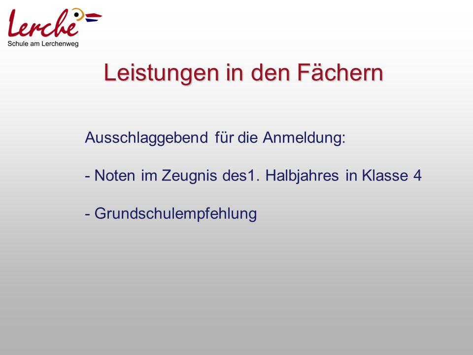 Leistungen in den Fächern Ausschlaggebend für die Anmeldung: - Noten im Zeugnis des1.