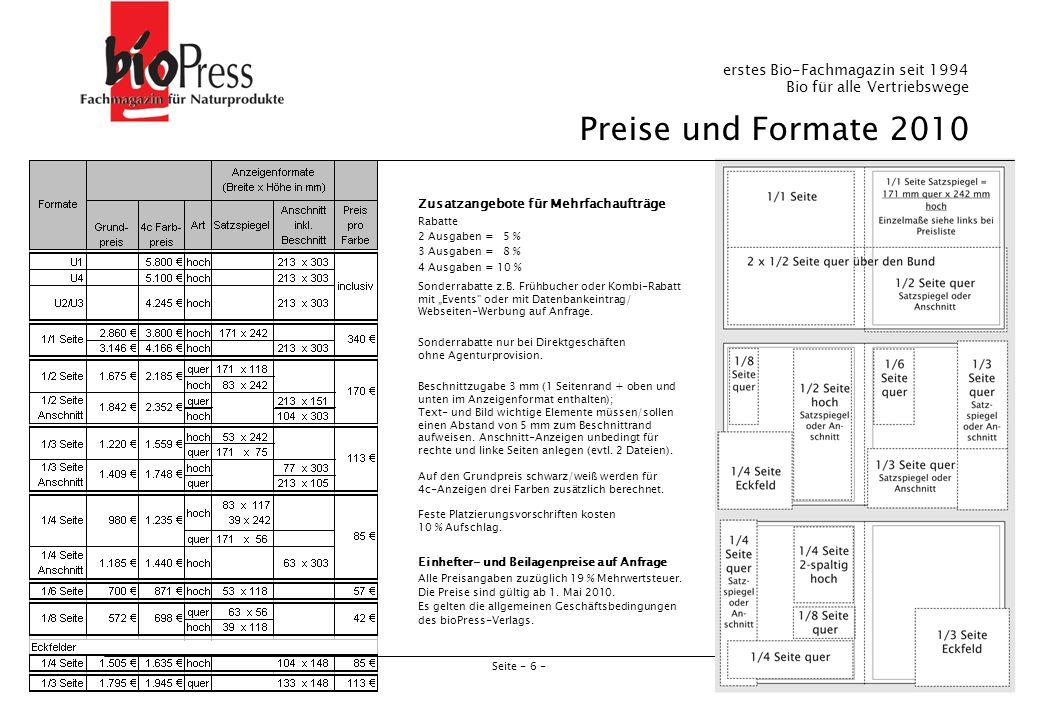 Seite - 7 - Heike Schaefer Verlagsrepräsentantin 0700 62747263 (Sie bezahlen nur Ihre üblichen Telefongebühren) hs@biopress.de Ines Kerper Anzeigenberaterin 06226 9511-16 buero4@biopress.de Jasmin Ludwig und Anton Trojeglasov Abo- und Anzeigenvertrieb 06226 9511-12 buero2@biopress.de Marita Sentz Inhaberin Verlag, Verlags- & Anzeigenleitung 06226 9511-11 ms@biopress.de Doppelpack August und November-Ausgabe 2010 5 % Malrabatt bei Belegung von 2 Ausgaben Ab 2 Anzeigen stellen wir Ihren Web-Banner für 2 Monate auf die bioPress Webseiten (12.000 Besuche pro Monat).