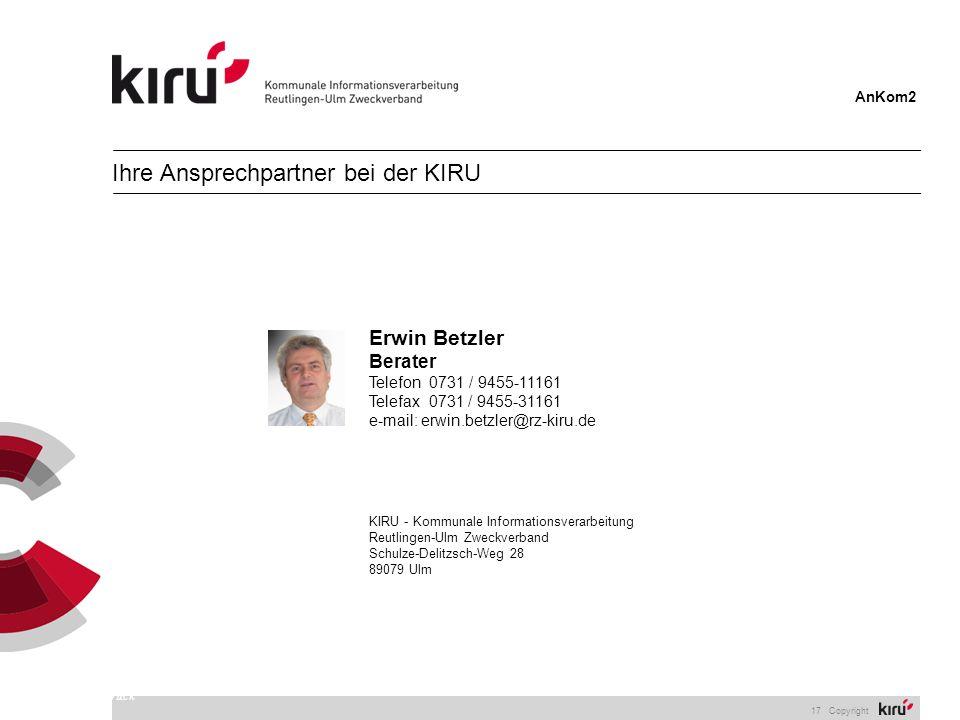 AnKom2 17 Copyright zurück Erwin Betzler Berater Telefon 0731 / 9455-11161 Telefax 0731 / 9455-31161 e-mail: erwin.betzler@rz-kiru.de KIRU - Kommunale