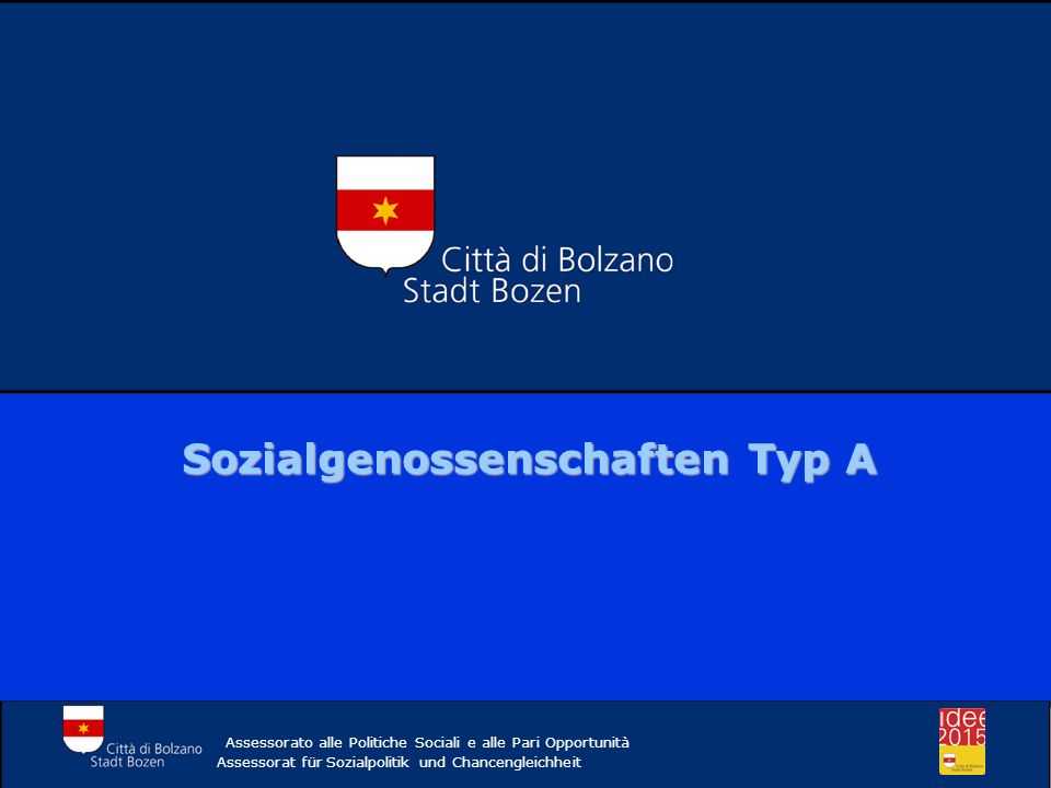 Assessorato alle Politiche Sociali e alle Pari Opportunità Assessorat für Sozialpolitik und Chancengleichheit Sozialgenossenschaften Typ A