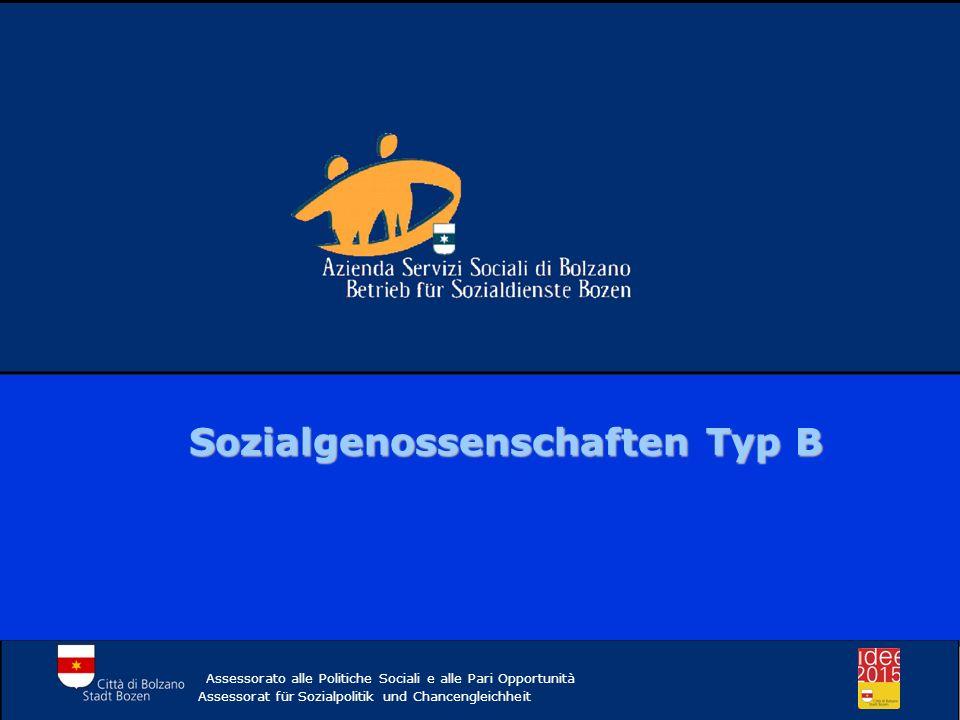 Assessorato alle Politiche Sociali e alle Pari Opportunità Assessorat für Sozialpolitik und Chancengleichheit Sozialgenossenschaften Typ B- n.3 Sozialgenossenschaften Typ B - n.3 100% VEREINBARUNG