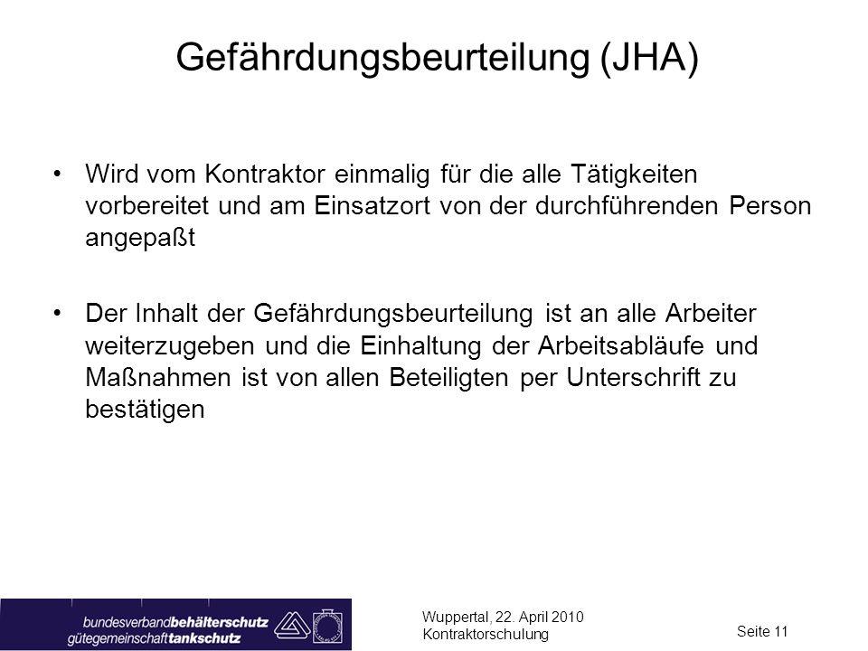 Wuppertal, 22. April 2010 Kontraktorschulung Seite 11 Gefährdungsbeurteilung (JHA) Wird vom Kontraktor einmalig für die alle Tätigkeiten vorbereitet u