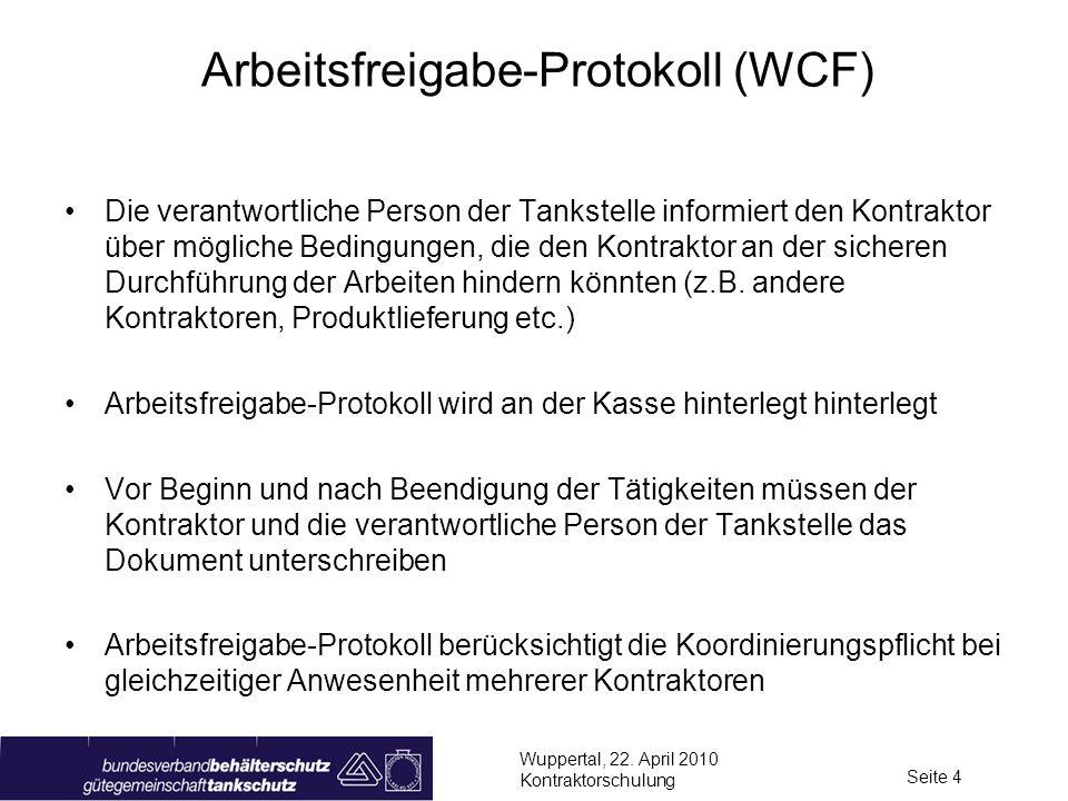 Wuppertal, 22. April 2010 Kontraktorschulung Seite 4 Arbeitsfreigabe-Protokoll (WCF) Die verantwortliche Person der Tankstelle informiert den Kontrakt