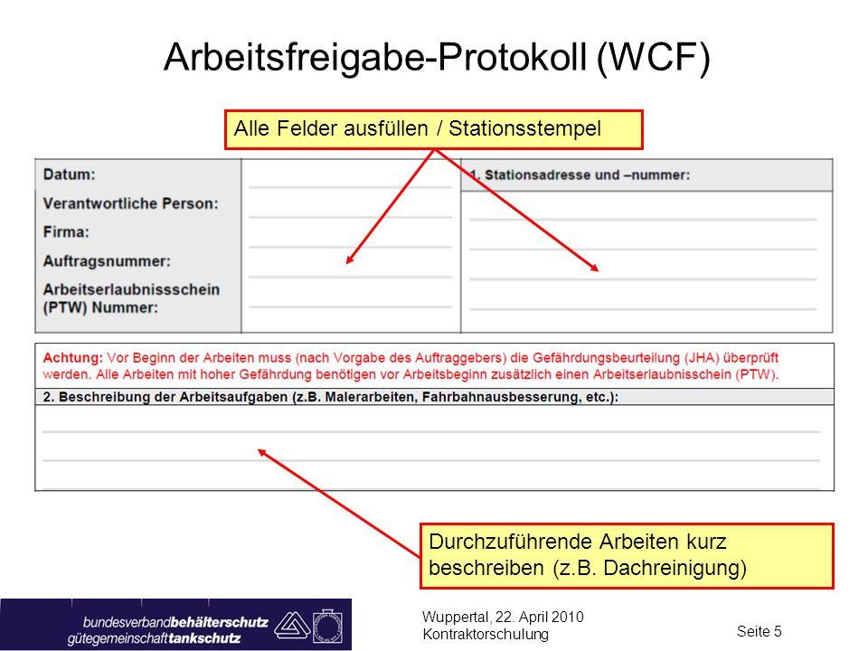 Wuppertal, 22. April 2010 Kontraktorschulung Seite 5 Arbeitsfreigabe-Protokoll (WCF) Durchzuführende Arbeiten kurz beschreiben (z.B. Dachreinigung) Al