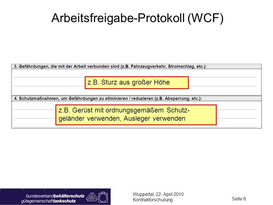 Wuppertal, 22. April 2010 Kontraktorschulung Seite 6 Arbeitsfreigabe-Protokoll (WCF) z.B. Sturz aus großer Höhe z.B. Gerüst mit ordnungsgemäßem Schutz