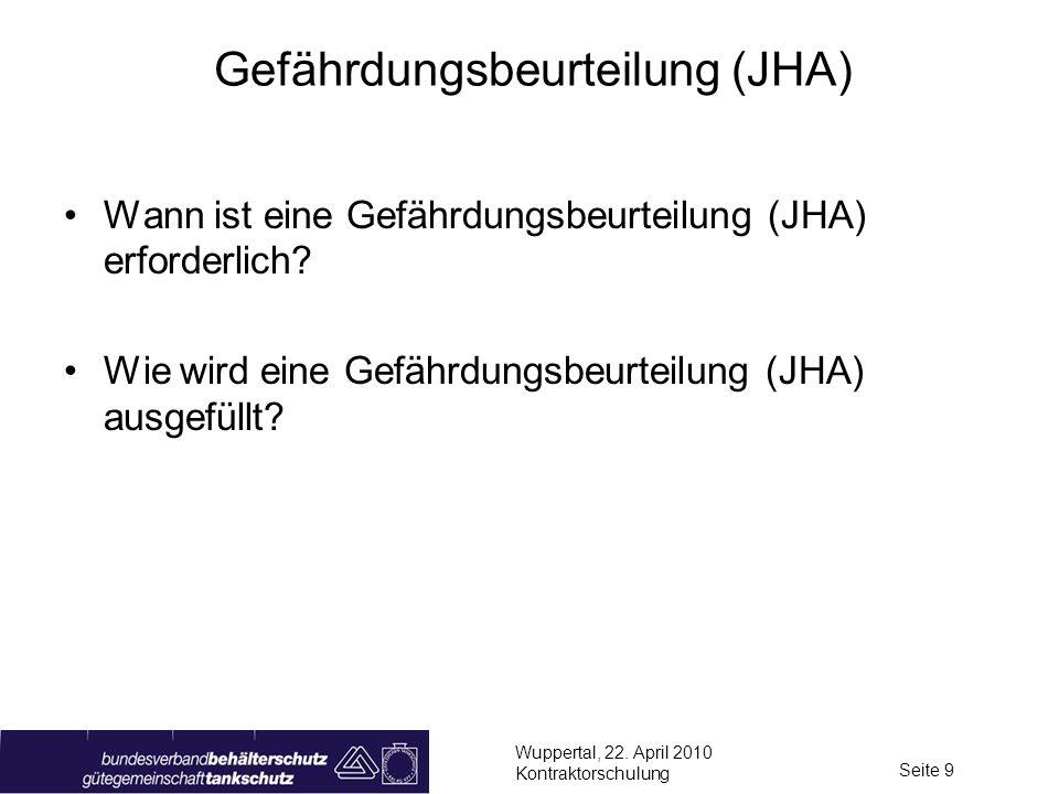Wuppertal, 22. April 2010 Kontraktorschulung Seite 9 Gefährdungsbeurteilung (JHA) Wann ist eine Gefährdungsbeurteilung (JHA) erforderlich? Wie wird ei
