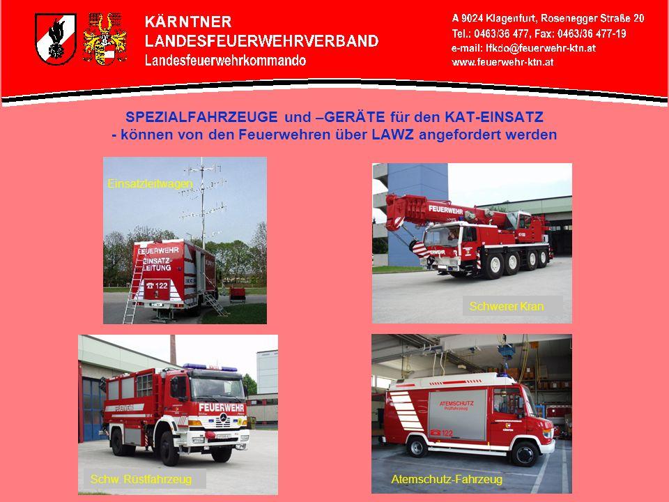 SPEZIALFAHRZEUGE und –GERÄTE für den KAT-EINSATZ - können von den Feuerwehren über LAWZ angefordert werden Einsatzleitwagen Schwerer Kran Schw. Rüstfa