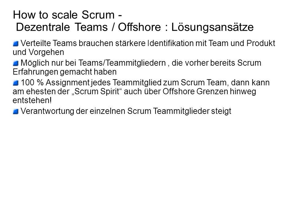 How to scale Scrum - Dezentrale Teams / Offshore : Lösungsansätze Teamgefüge muss durch geeignetes Tool unterstützt werden.