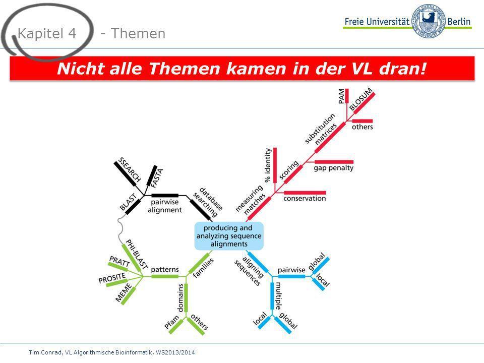 Tim Conrad, VL Algorithmische Bioinformatik, WS2013/2014 Kapitel 4 - Themen Nicht alle Themen kamen in der VL dran!