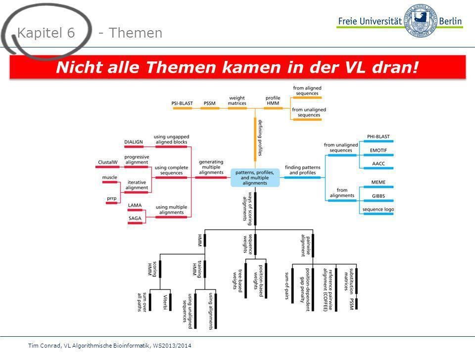 Tim Conrad, VL Algorithmische Bioinformatik, WS2013/2014 Kapitel 6 - Themen Nicht alle Themen kamen in der VL dran!