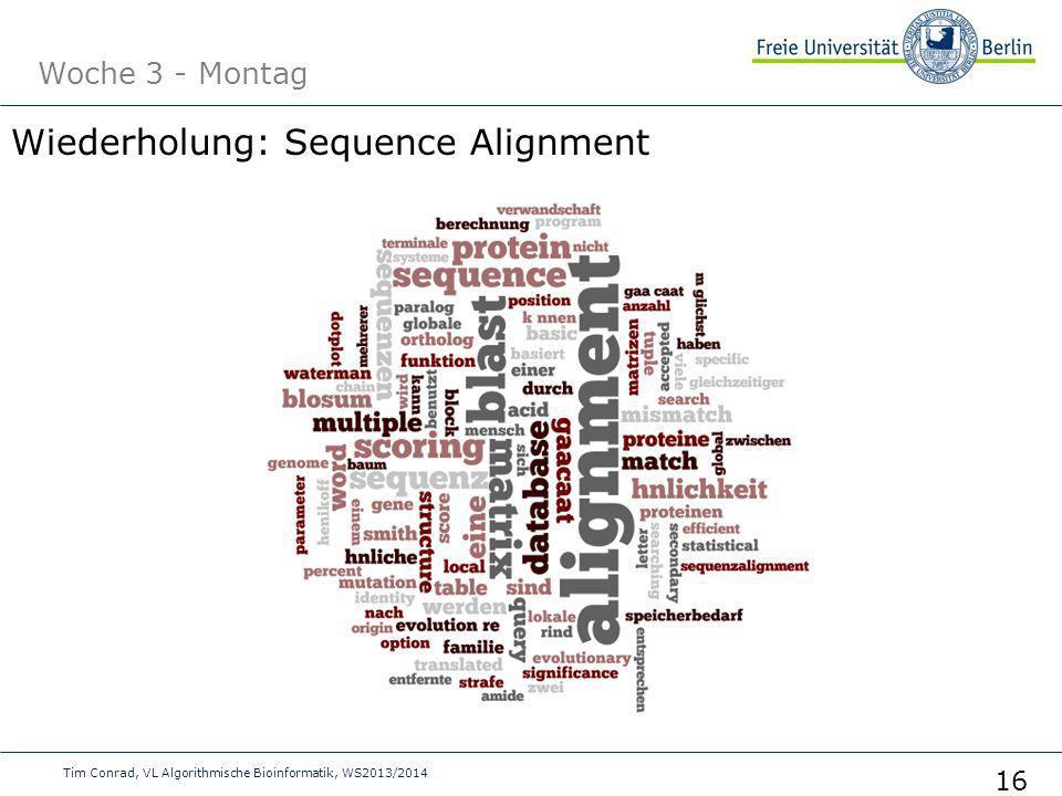 Woche 3 - Montag Tim Conrad, VL Algorithmische Bioinformatik, WS2013/2014 16 Wiederholung: Sequence Alignment