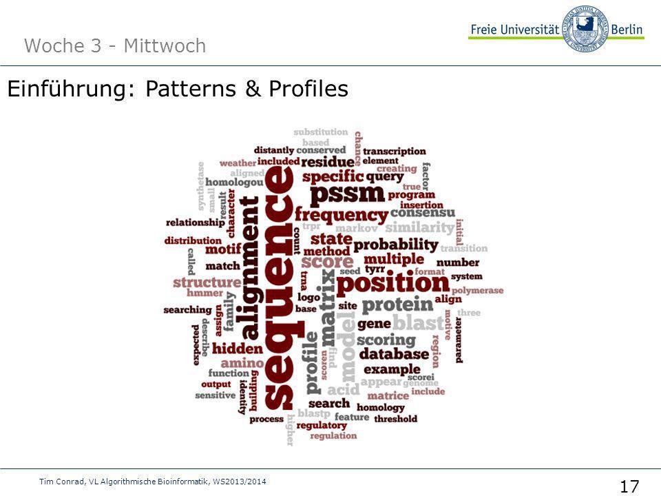 Woche 3 - Mittwoch Tim Conrad, VL Algorithmische Bioinformatik, WS2013/2014 17 Einführung: Patterns & Profiles