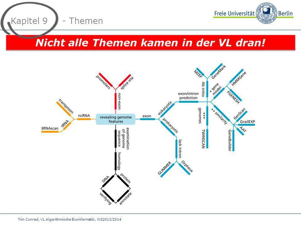Tim Conrad, VL Algorithmische Bioinformatik, WS2013/2014 Kapitel 9 - Themen Nicht alle Themen kamen in der VL dran!