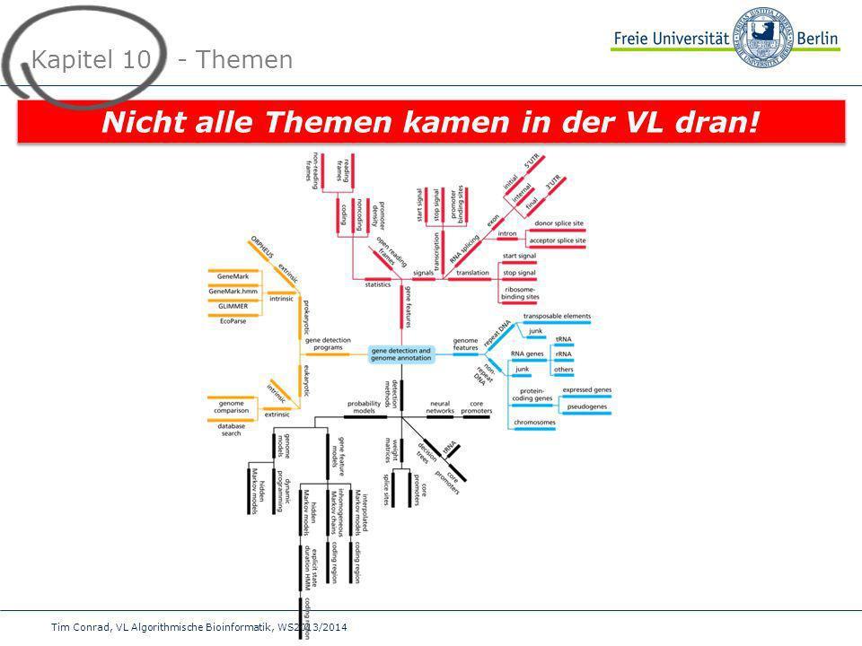 Tim Conrad, VL Algorithmische Bioinformatik, WS2013/2014 Kapitel 10 - Themen Nicht alle Themen kamen in der VL dran!