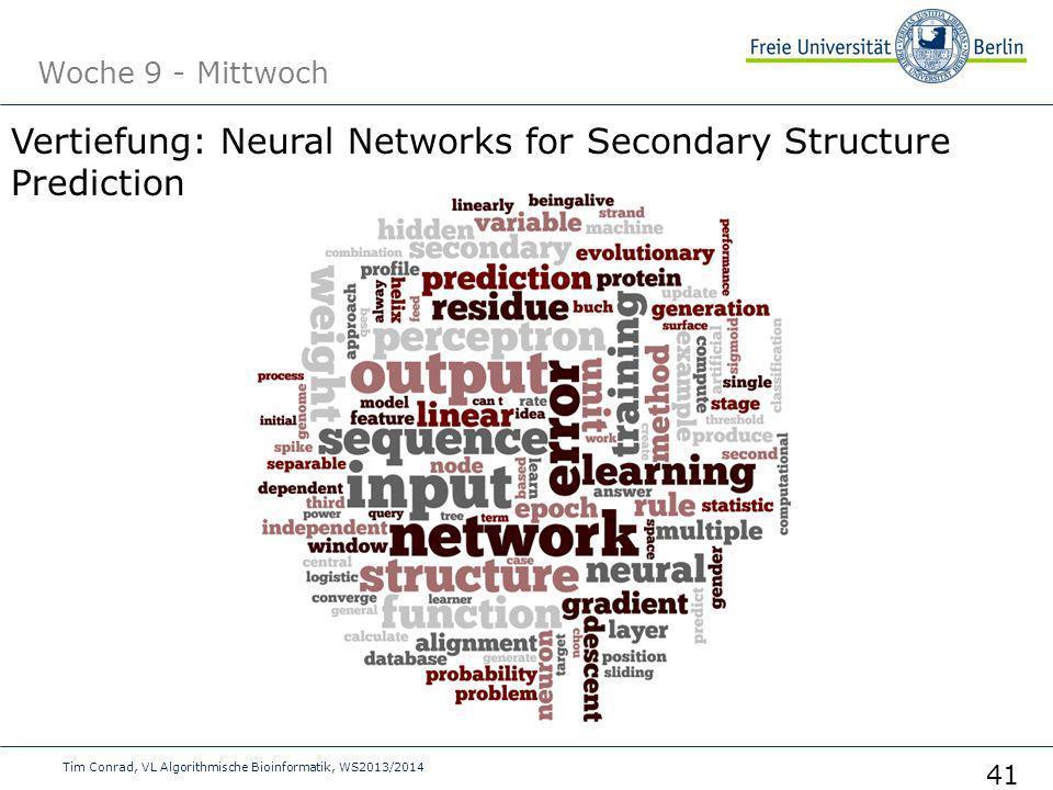 Woche 9 - Mittwoch Tim Conrad, VL Algorithmische Bioinformatik, WS2013/2014 41 Vertiefung: Neural Networks for Secondary Structure Prediction