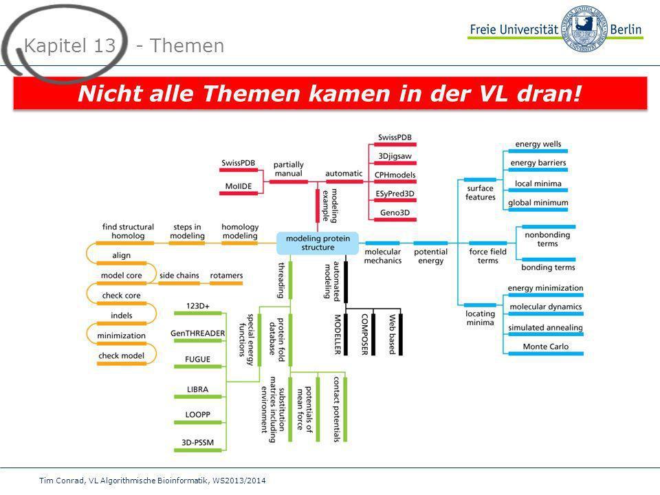 Tim Conrad, VL Algorithmische Bioinformatik, WS2013/2014 Kapitel 13 - Themen Nicht alle Themen kamen in der VL dran!