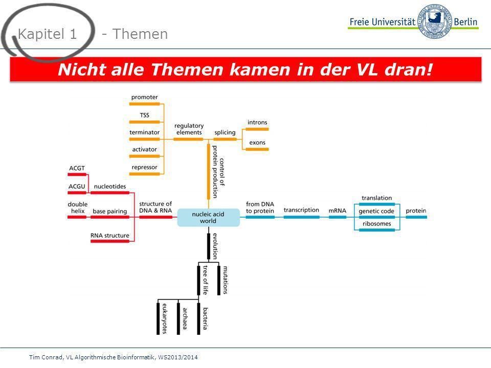 Tim Conrad, VL Algorithmische Bioinformatik, WS2013/2014 Kapitel 1 - Themen Nicht alle Themen kamen in der VL dran!