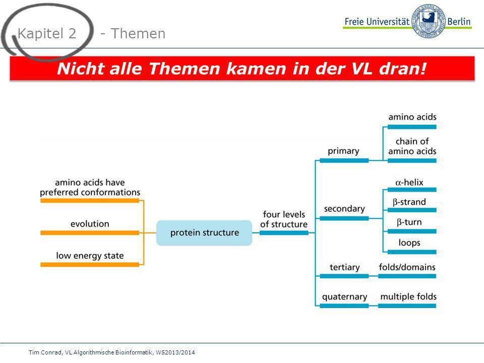 Tim Conrad, VL Algorithmische Bioinformatik, WS2013/2014 Kapitel 2 - Themen Nicht alle Themen kamen in der VL dran!