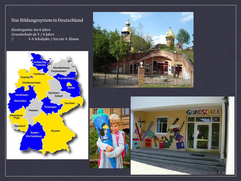Das Bildungssystem in Deutschland Kindergarten bis 6 Jahre Grundschule ab 5 / 6 Jahre 1-4 Schuljahr / bis zur 4. Klasse